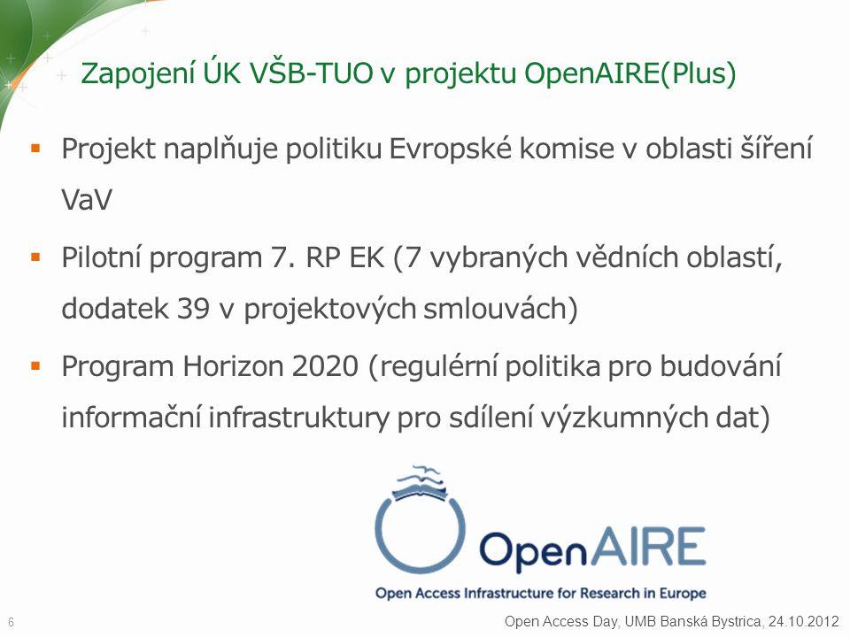 Zapojení ÚK VŠB-TUO v projektu OpenAIRE(Plus)  Projekt naplňuje politiku Evropské komise v oblasti šíření VaV  Pilotní program 7. RP EK (7 vybraných