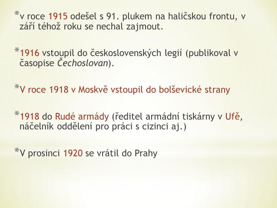 * v roce 1915 odešel s 91. plukem na haličskou frontu, v září téhož roku se nechal zajmout. * 1916 vstoupil do československých legií (publikoval v ča