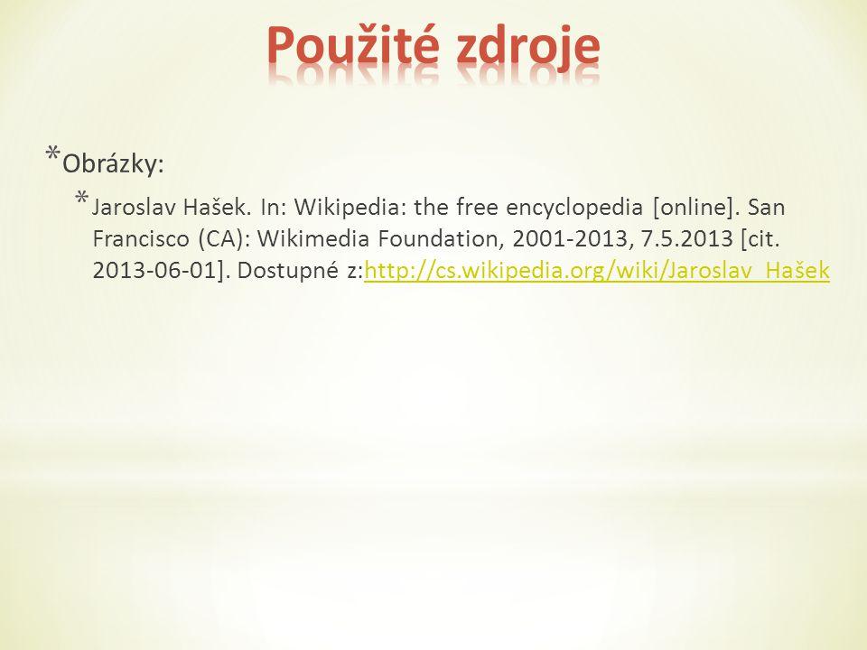 * Obrázky: * Jaroslav Hašek. In: Wikipedia: the free encyclopedia [online].