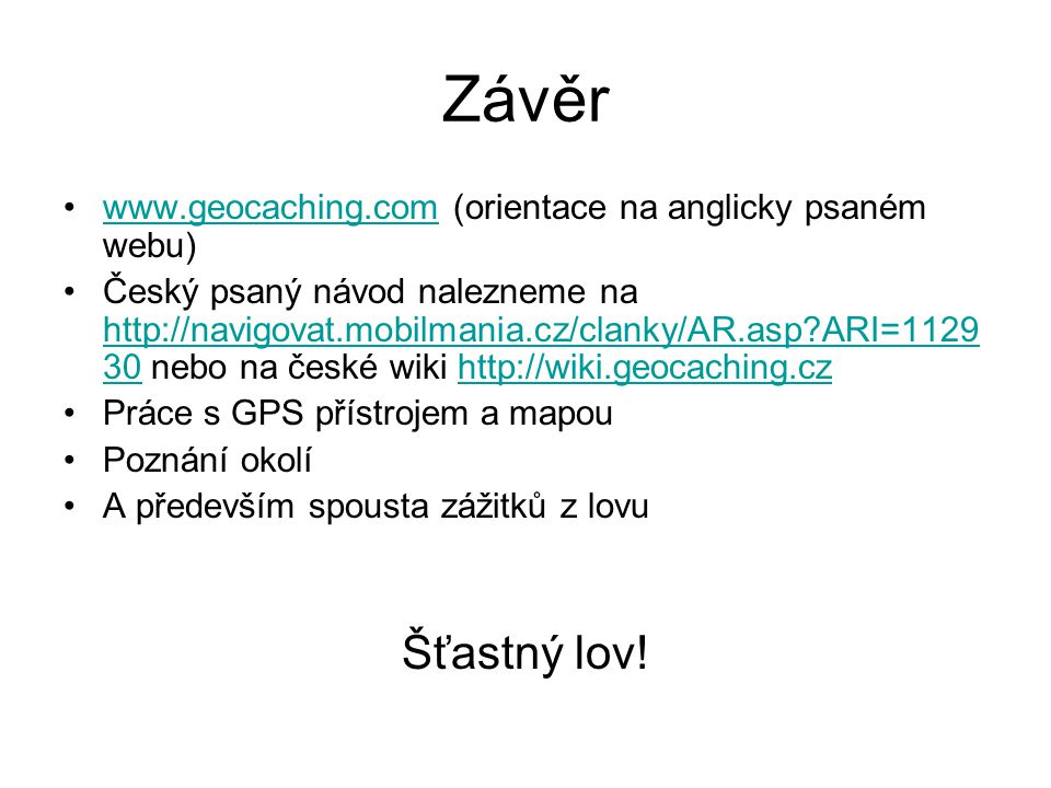 Závěr www.geocaching.com (orientace na anglicky psaném webu)www.geocaching.com Český psaný návod nalezneme na http://navigovat.mobilmania.cz/clanky/AR