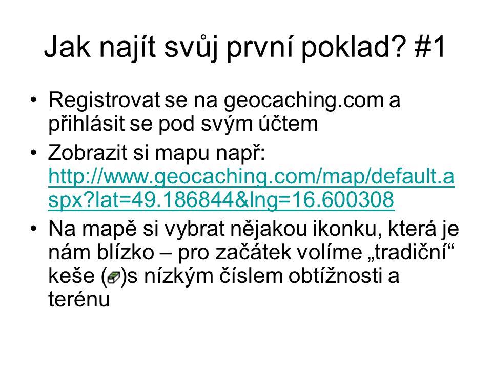 Jak najít svůj první poklad? #1 Registrovat se na geocaching.com a přihlásit se pod svým účtem Zobrazit si mapu např: http://www.geocaching.com/map/de
