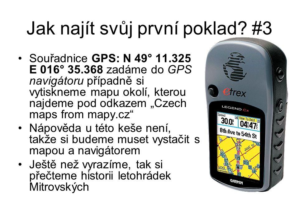 Jak najít svůj první poklad? #3 Souřadnice GPS: N 49° 11.325 E 016° 35.368 zadáme do GPS navigátoru případně si vytiskneme mapu okolí, kterou najdeme