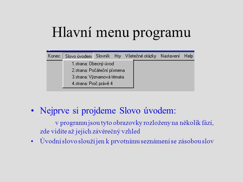 Hlavní menu programu Nejprve si projdeme Slovo úvodem: v programu jsou tyto obrazovky rozloženy na několik fází, zde vidíte až jejich závěrečný vzhled Úvodní slovo slouží jen k prvotnímu seznámení se zásobou slov
