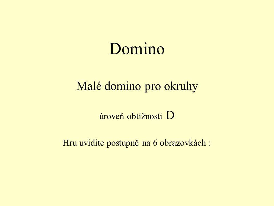 Domino Malé domino pro okruhy úroveň obtížnosti D Hru uvidíte postupně na 6 obrazovkách :
