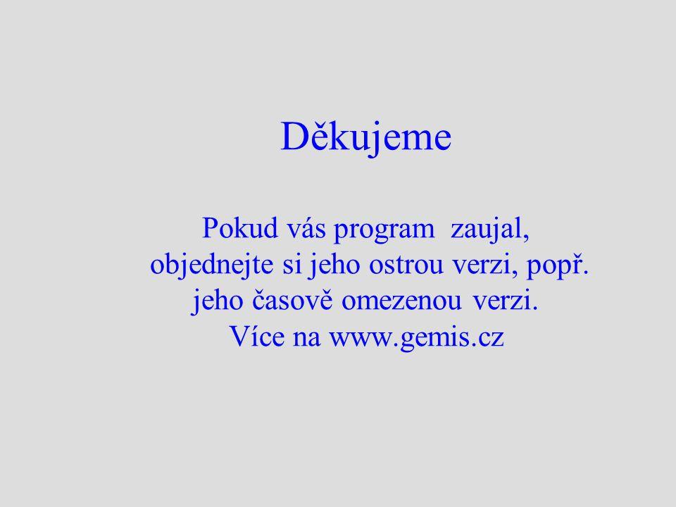 Děkujeme Pokud vás program zaujal, objednejte si jeho ostrou verzi, popř. jeho časově omezenou verzi. Více na www.gemis.cz
