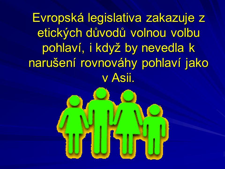 Evropská legislativa zakazuje z etických důvodů volnou volbu pohlaví, i když by nevedla k narušení rovnováhy pohlaví jako v Asii.
