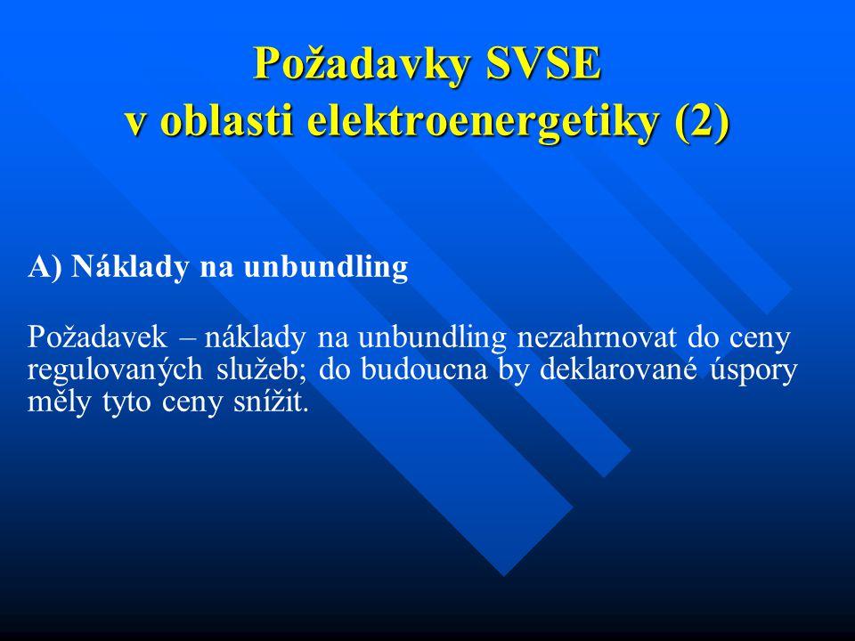 Požadavky SVSE v oblasti elektroenergetiky (2) A) Náklady na unbundling Požadavek – náklady na unbundling nezahrnovat do ceny regulovaných služeb; do budoucna by deklarované úspory měly tyto ceny snížit.