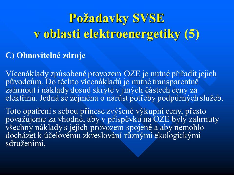 Požadavky SVSE v oblasti elektroenergetiky Požadavky SVSE v oblasti elektroenergetiky (5) C) Obnovitelné zdroje Vícenáklady způsobené provozem OZE je nutné přiřadit jejich původcům.