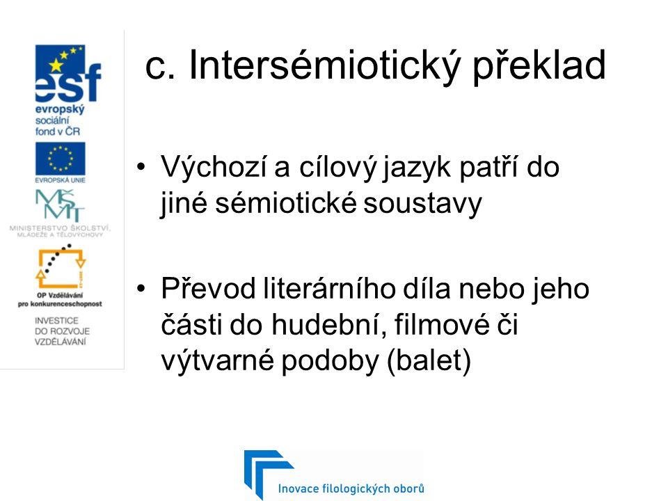 c. Intersémiotický překlad Výchozí a cílový jazyk patří do jiné sémiotické soustavy Převod literárního díla nebo jeho části do hudební, filmové či výt