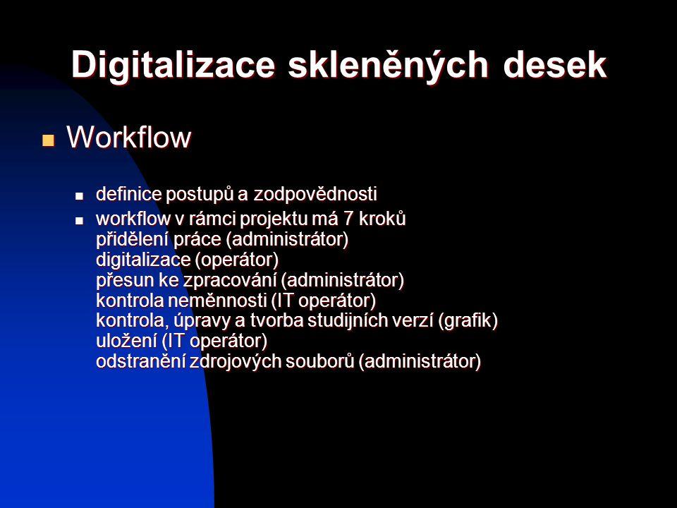 Digitalizace skleněných desek Workflow Workflow definice postupů a zodpovědnosti definice postupů a zodpovědnosti workflow v rámci projektu má 7 kroků