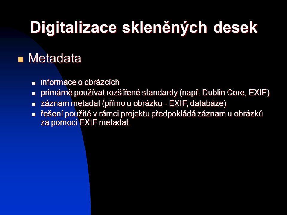Digitalizace skleněných desek Metadata Metadata informace o obrázcích informace o obrázcích primárně používat rozšířené standardy (např. Dublin Core,