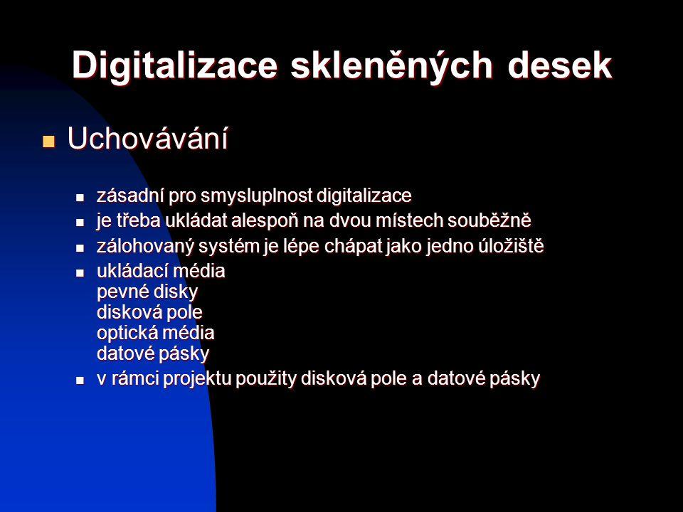 Digitalizace skleněných desek Uchovávání Uchovávání zásadní pro smysluplnost digitalizace zásadní pro smysluplnost digitalizace je třeba ukládat alesp