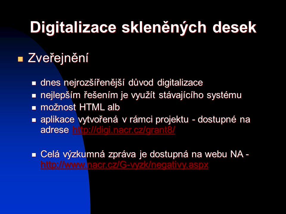 Digitalizace skleněných desek Zveřejnění Zveřejnění dnes nejrozšířenější důvod digitalizace dnes nejrozšířenější důvod digitalizace nejlepším řešením