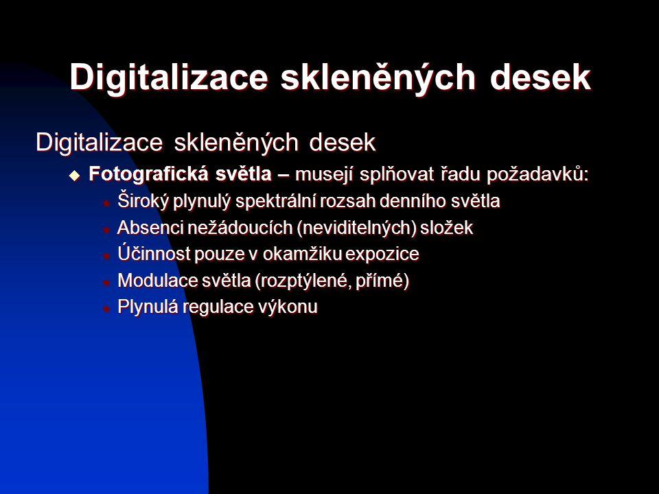 Digitalizace skleněných desek  Fotografická světla – musejí splňovat řadu požadavků:  Široký plynulý spektrální rozsah denního světla  Absenci nežá