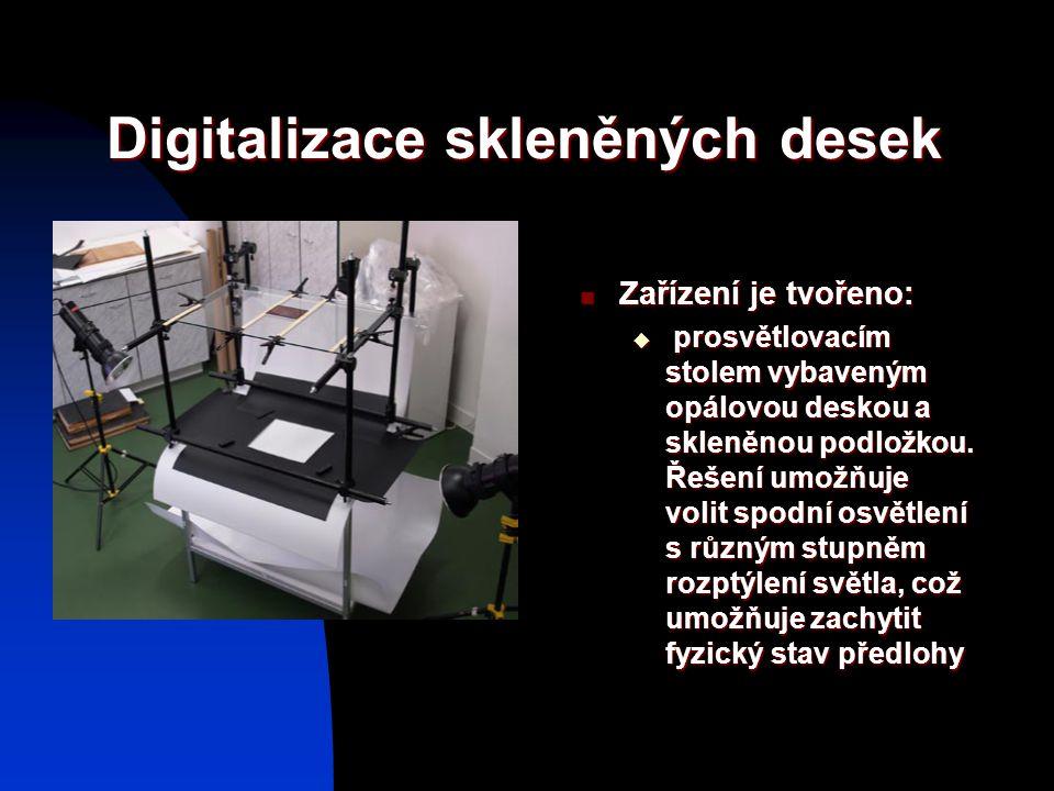 Digitalizace skleněných desek Zařízení je tvořeno: Zařízení je tvořeno:  prosvětlovacím stolem vybaveným opálovou deskou a skleněnou podložkou. Řešen