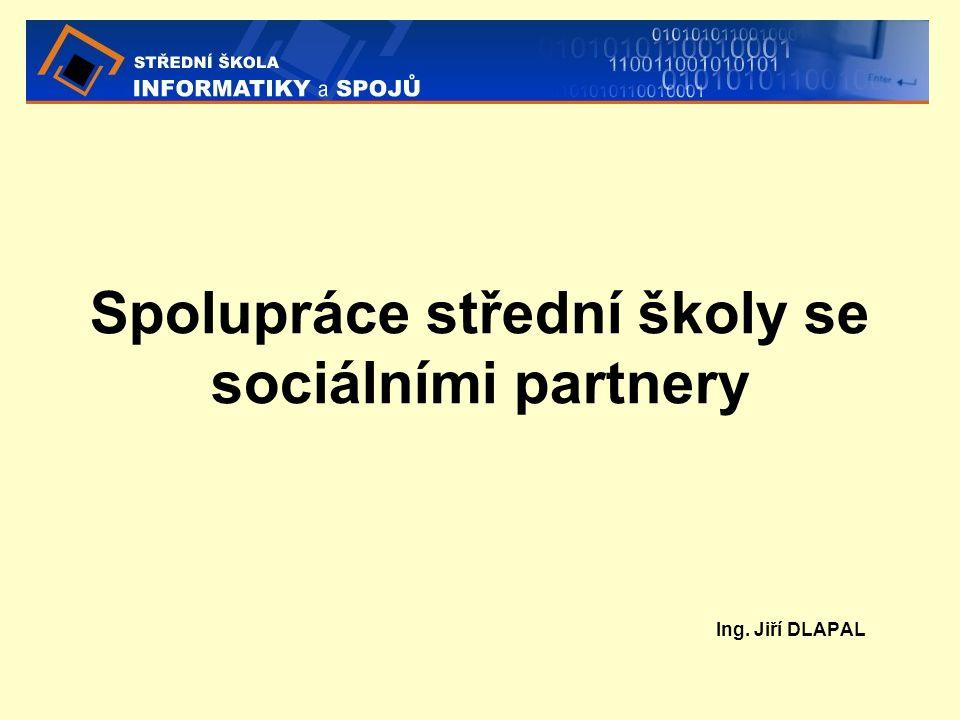 Spolupráce střední školy se sociálními partnery Ing. Jiří DLAPAL