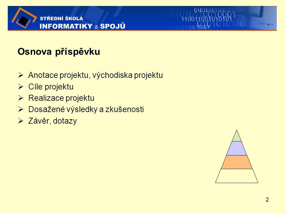 2 Osnova příspěvku  Anotace projektu, východiska projektu  Cíle projektu  Realizace projektu  Dosažené výsledky a zkušenosti  Závěr, dotazy