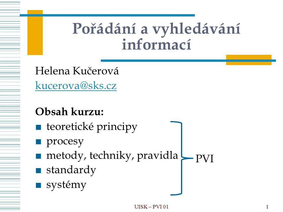 12 Kategorie též: třída, typ, taxon, pojem, entita, množina, klastr, topik (námět, topic ), klasifikátor (classifier) skupina materiálních nebo abstraktních objektů, procesů či událostí, jež považujeme z určitého pohledu nebo pro daný účel za ekvivalentní kognitivní a lingvistický model umožňující využít existující znalosti v nových situacích a rozpoznat instance nebo události UISK – PVI 01
