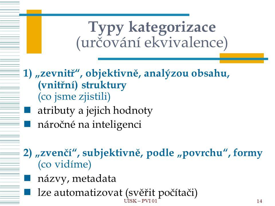 """14 Typy kategorizace (určování ekvivalence) 1) """"zevnitř"""", objektivně, analýzou obsahu, (vnitřní) struktury (co jsme zjistili) atributy a jejich hodnot"""
