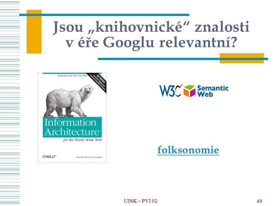 """UISK – PVI 02 49 Jsou """"knihovnické"""" znalosti v éře Googlu relevantní? folksonomie"""