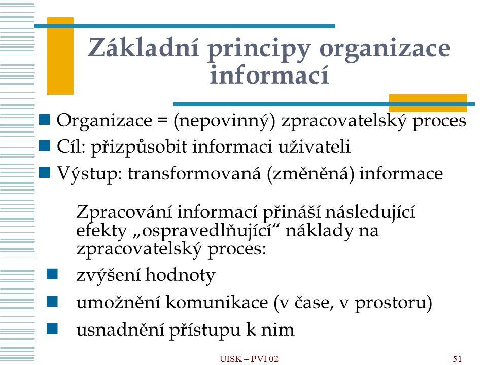 """51 Základní principy organizace informací Zpracování informací přináší následující efekty """"ospravedlňující"""" náklady na zpracovatelský proces: zvýšení"""
