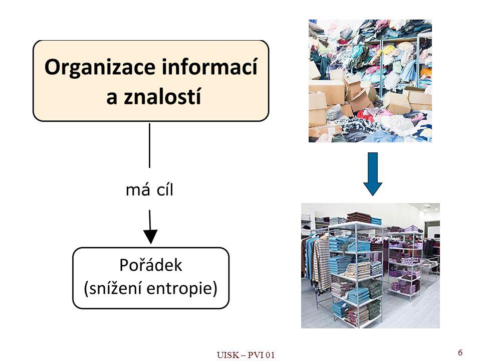 """17 Základní principy organizace informací Zpracování informací přináší následující efekty """"ospravedlňující náklady na zpracovatelský proces: zvýšení hodnoty umožnění komunikace (v čase, v prostoru) usnadnění přístupu k nim UISK – PVI 01 Organizace = (nepovinný) zpracovatelský proces Cíl: přizpůsobit informaci uživateli Výstup: transformovaná (změněná) informace"""