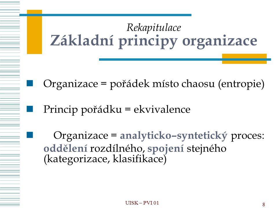 8 Rekapitulace Základní principy organizace Organizace = pořádek místo chaosu (entropie) Princip pořádku = ekvivalence Organizace = analyticko–synteti