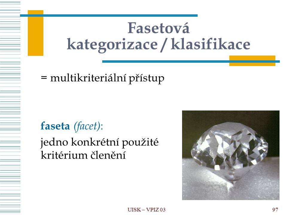 Fasetová kategorizace / klasifikace = multikriteriální přístup faseta (facet) : jedno konkrétní použité kritérium členění 97
