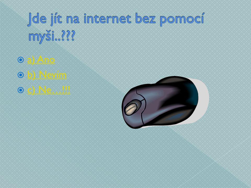  a) Ano a) Ano  b) Nevím b) Nevím  c) Ne…!!! c) Ne…!!!