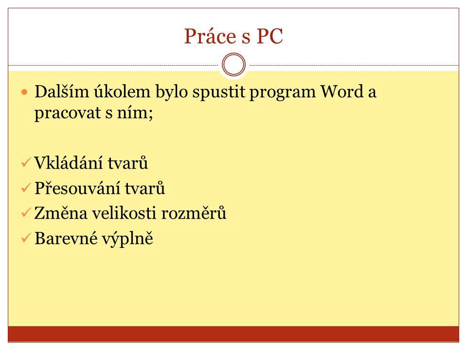 Práce s PC Dalším úkolem bylo spustit program Word a pracovat s ním; Vkládání tvarů Přesouvání tvarů Změna velikosti rozměrů Barevné výplně