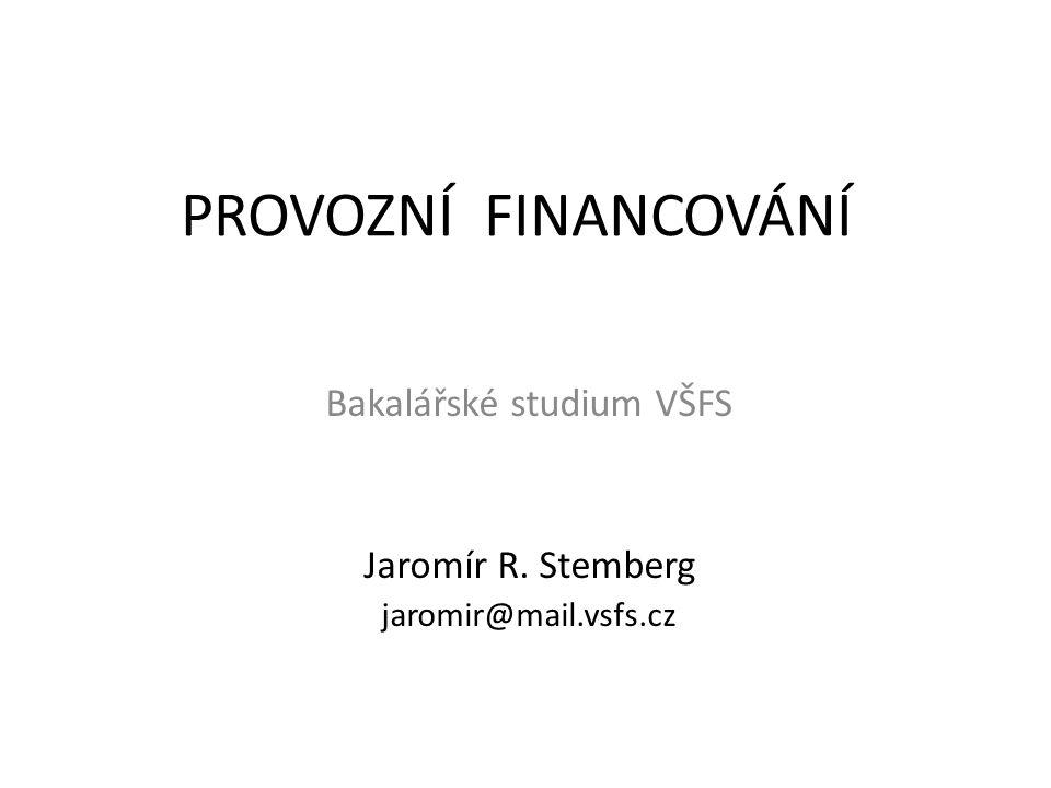 PROVOZNÍ FINANCOVÁNÍ Bakalářské studium VŠFS Jaromír R. Stemberg jaromir@mail.vsfs.cz
