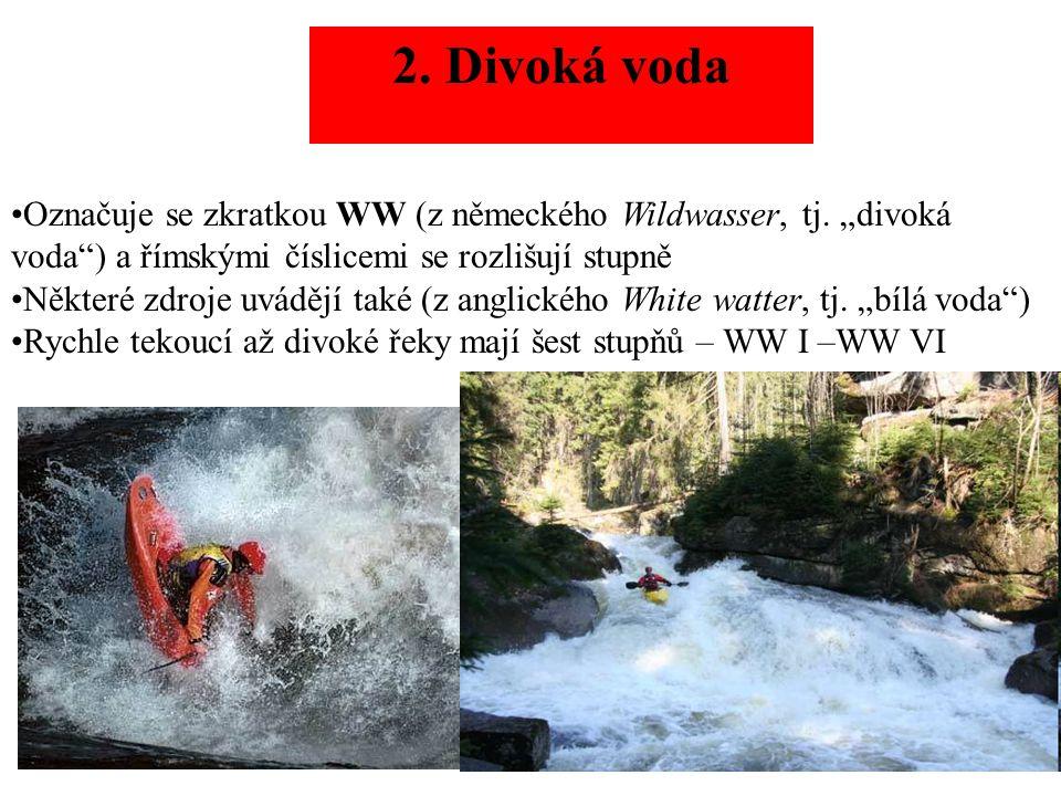 2. Divoká voda Označuje se zkratkou WW (z německého Wildwasser, tj.