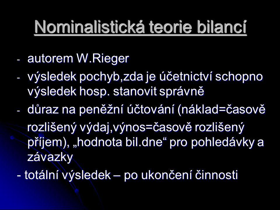 Nominalistická teorie bilancí - autorem W.Rieger - výsledek pochyb,zda je účetnictví schopno výsledek hosp. stanovit správně - důraz na peněžní účtová