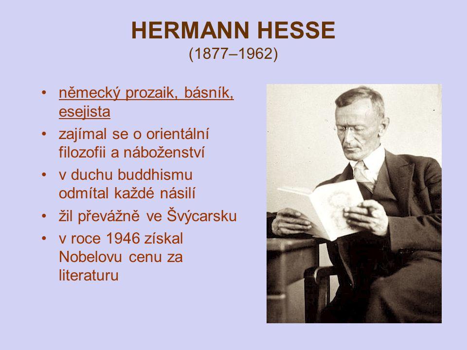 HERMANN HESSE (1877–1962) německý prozaik, básník, esejista zajímal se o orientální filozofii a náboženství v duchu buddhismu odmítal každé násilí žil