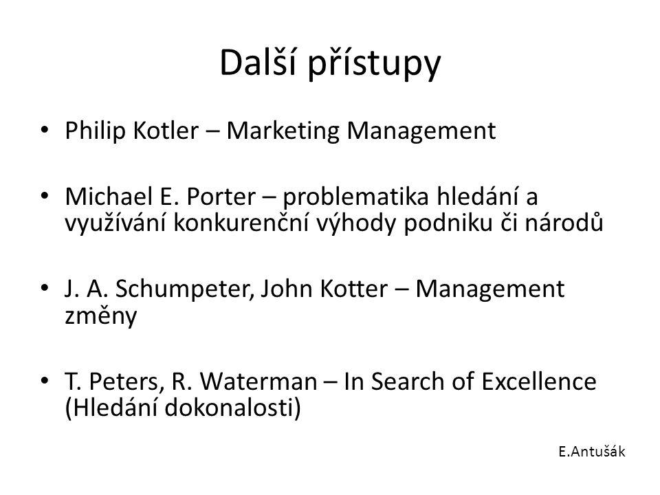 Další přístupy Philip Kotler – Marketing Management Michael E. Porter – problematika hledání a využívání konkurenční výhody podniku či národů J. A. Sc