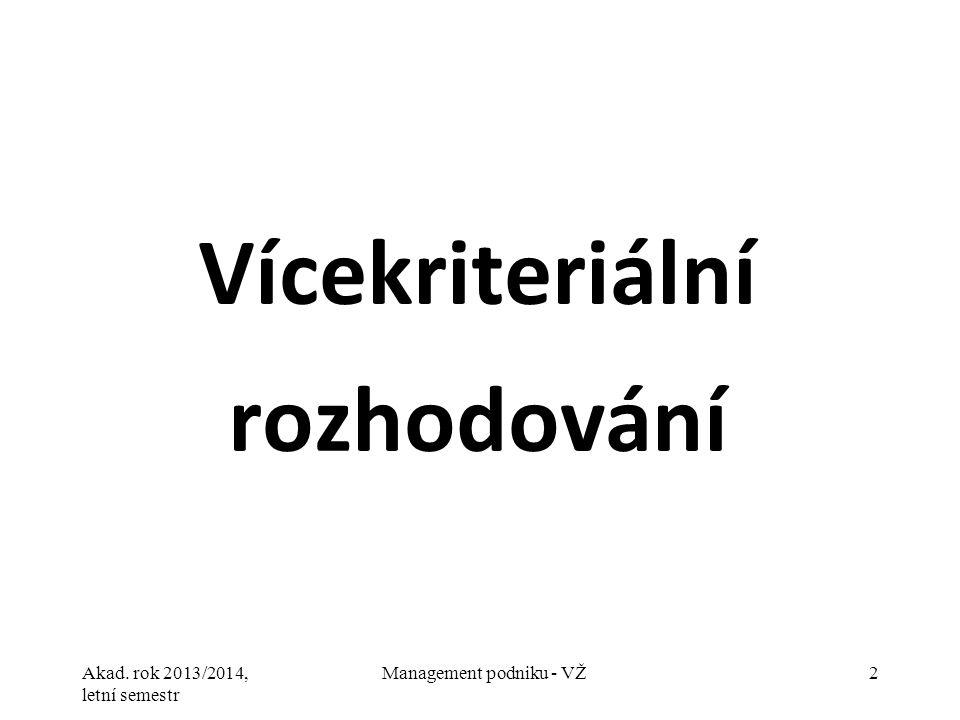 Akad. rok 2013/2014, letní semestr Management podniku - VŽ2 Vícekriteriální rozhodování