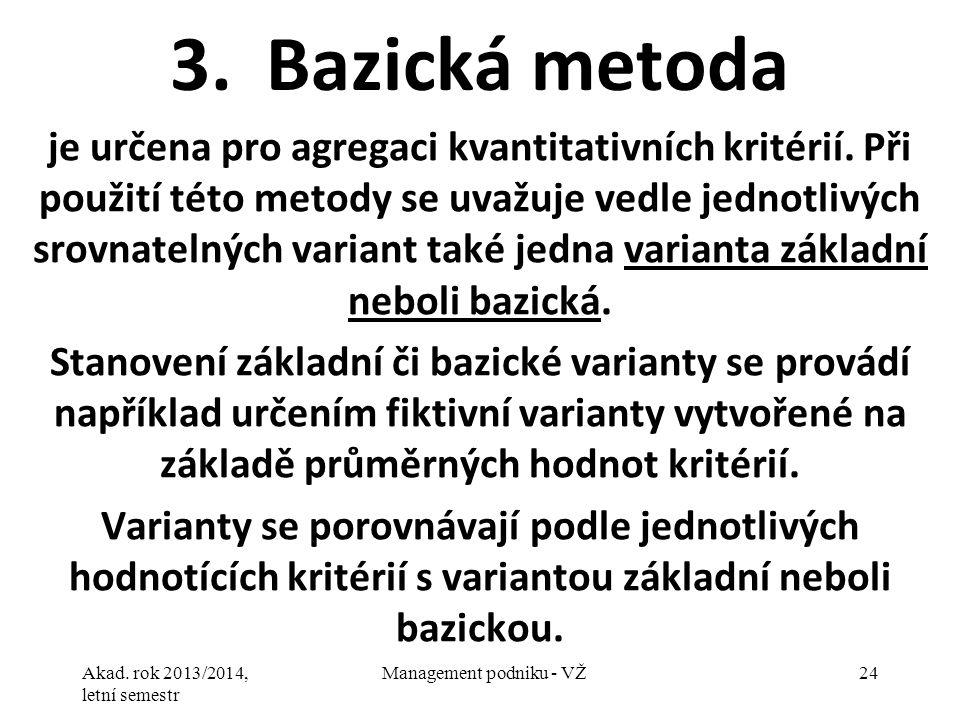 Akad. rok 2013/2014, letní semestr Management podniku - VŽ24 3.Bazická metoda je určena pro agregaci kvantitativních kritérií. Při použití této metody