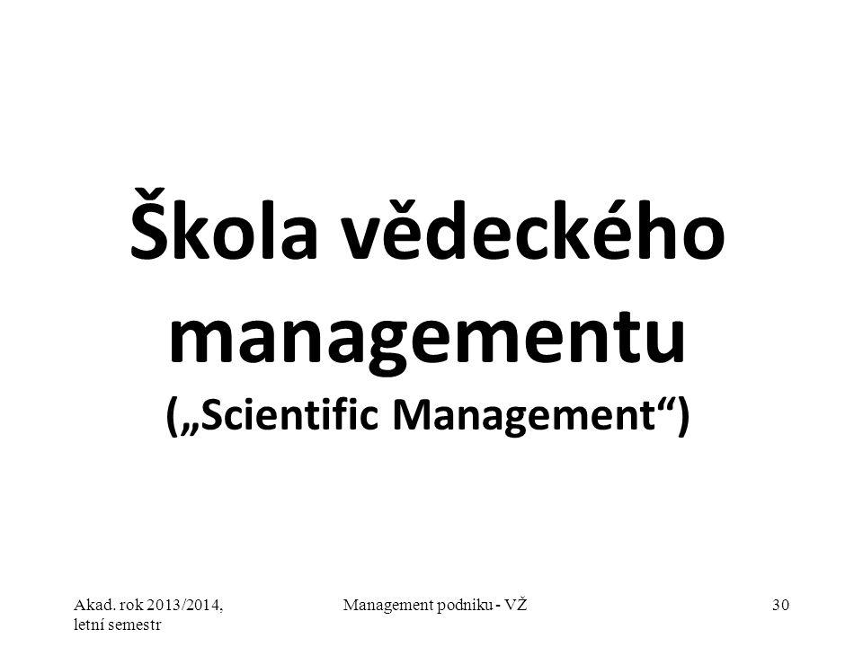 "Akad. rok 2013/2014, letní semestr Management podniku - VŽ30 Škola vědeckého managementu (""Scientific Management"")"