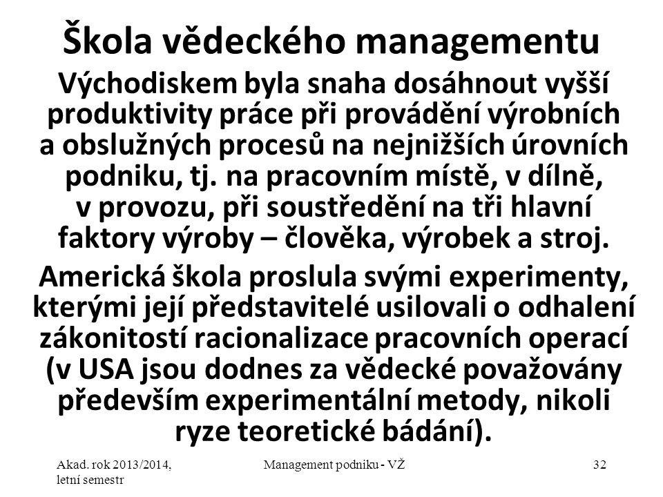 Akad. rok 2013/2014, letní semestr Management podniku - VŽ32 Škola vědeckého managementu Východiskem byla snaha dosáhnout vyšší produktivity práce při