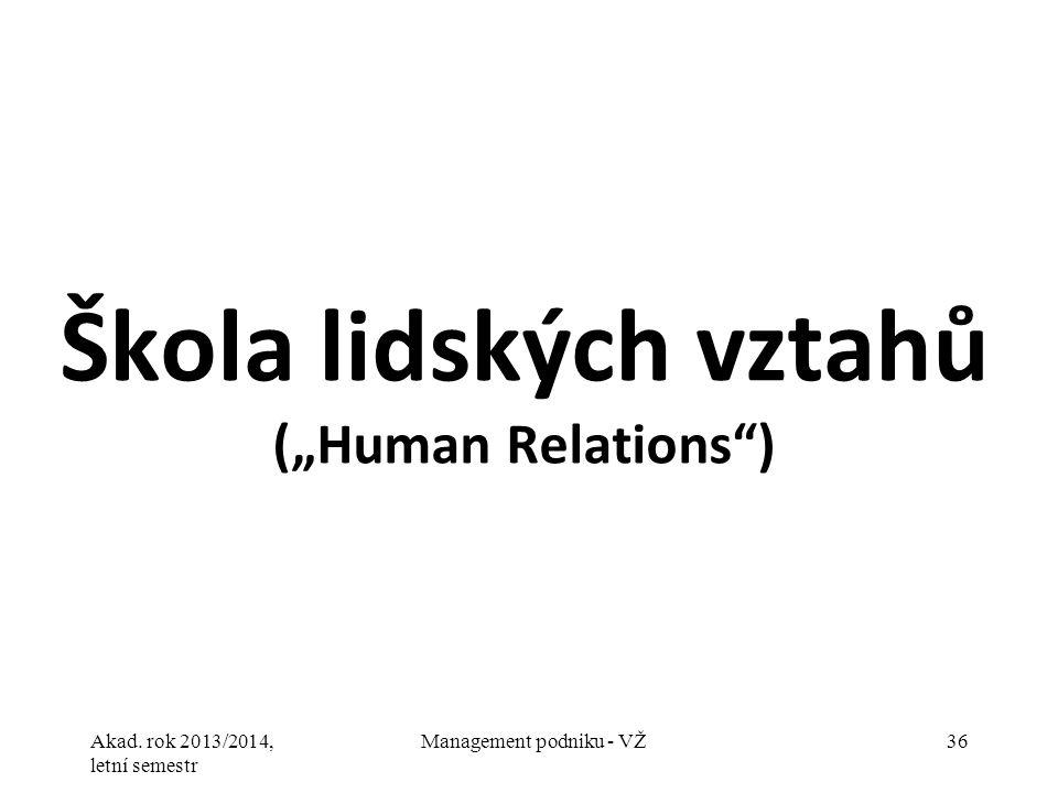 """Akad. rok 2013/2014, letní semestr Management podniku - VŽ36 Škola lidských vztahů (""""Human Relations"""")"""