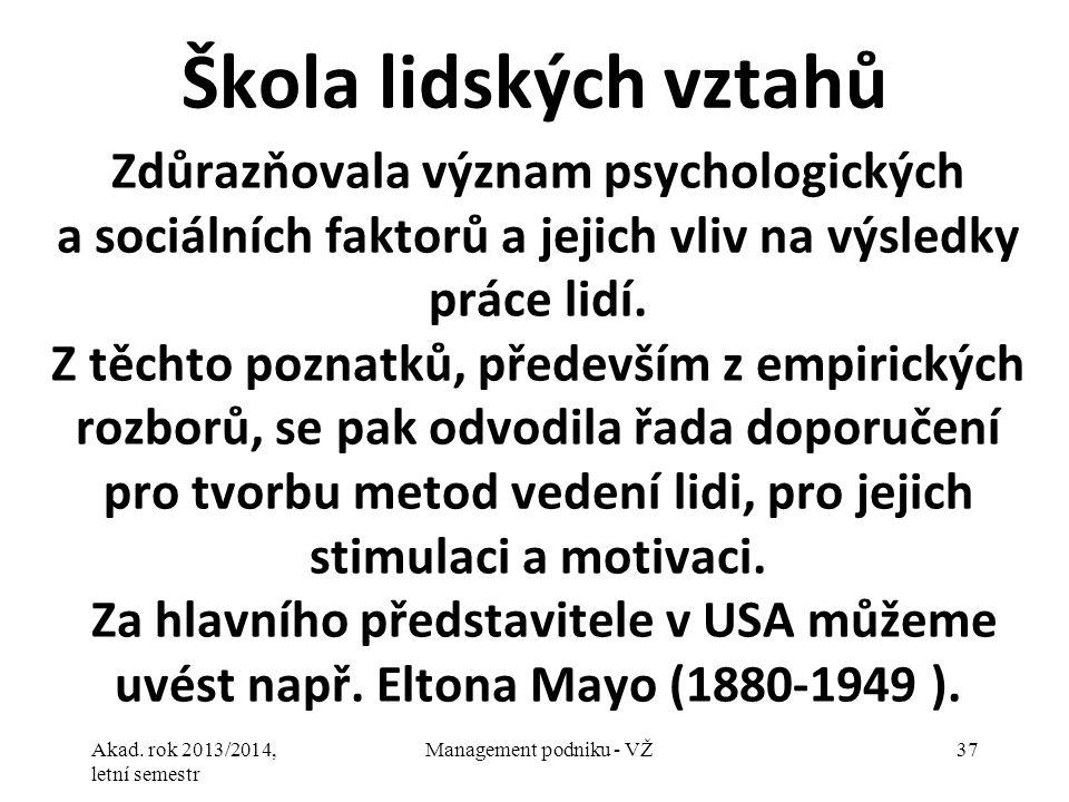 Akad. rok 2013/2014, letní semestr Management podniku - VŽ37 Škola lidských vztahů Zdůrazňovala význam psychologických a sociálních faktorů a jejich v