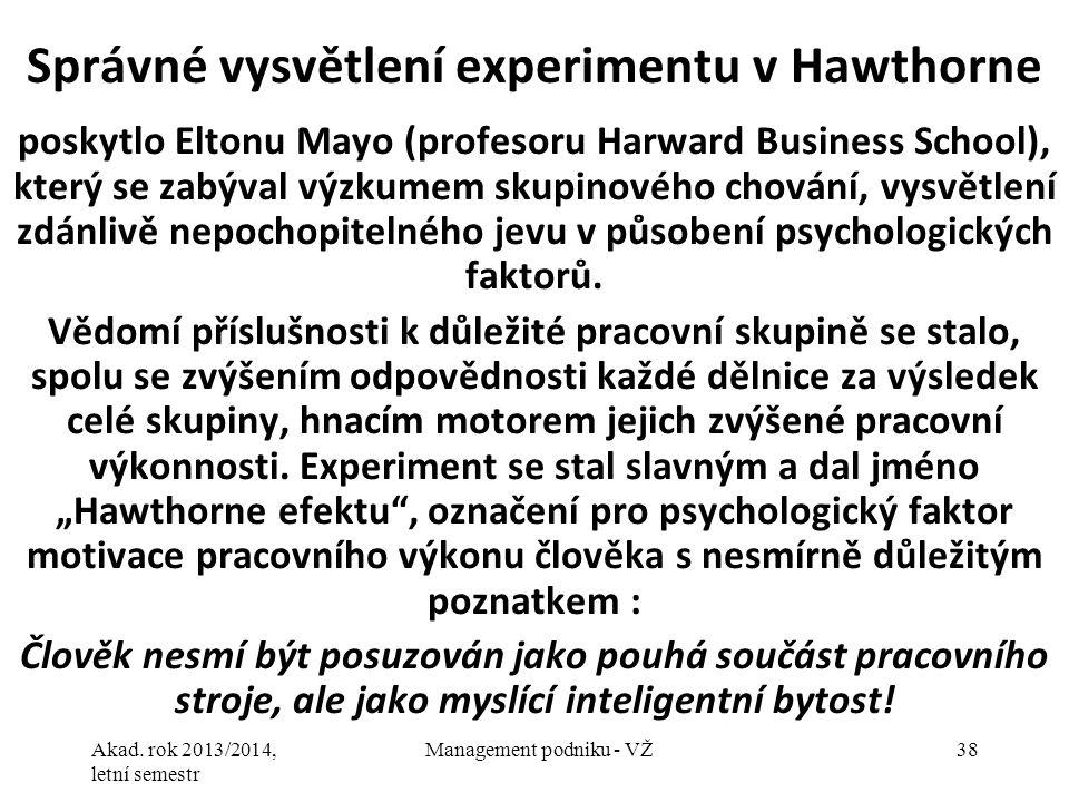 Akad. rok 2013/2014, letní semestr Management podniku - VŽ38 Správné vysvětlení experimentu v Hawthorne poskytlo Eltonu Mayo (profesoru Harward Busine