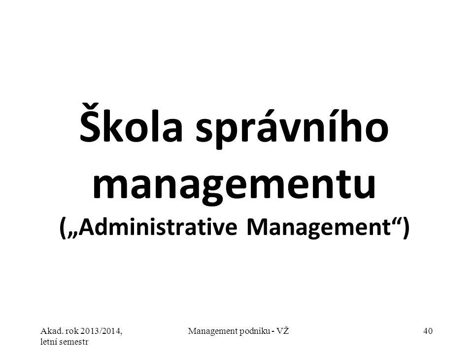 """Akad. rok 2013/2014, letní semestr Management podniku - VŽ40 Škola správního managementu (""""Administrative Management"""")"""