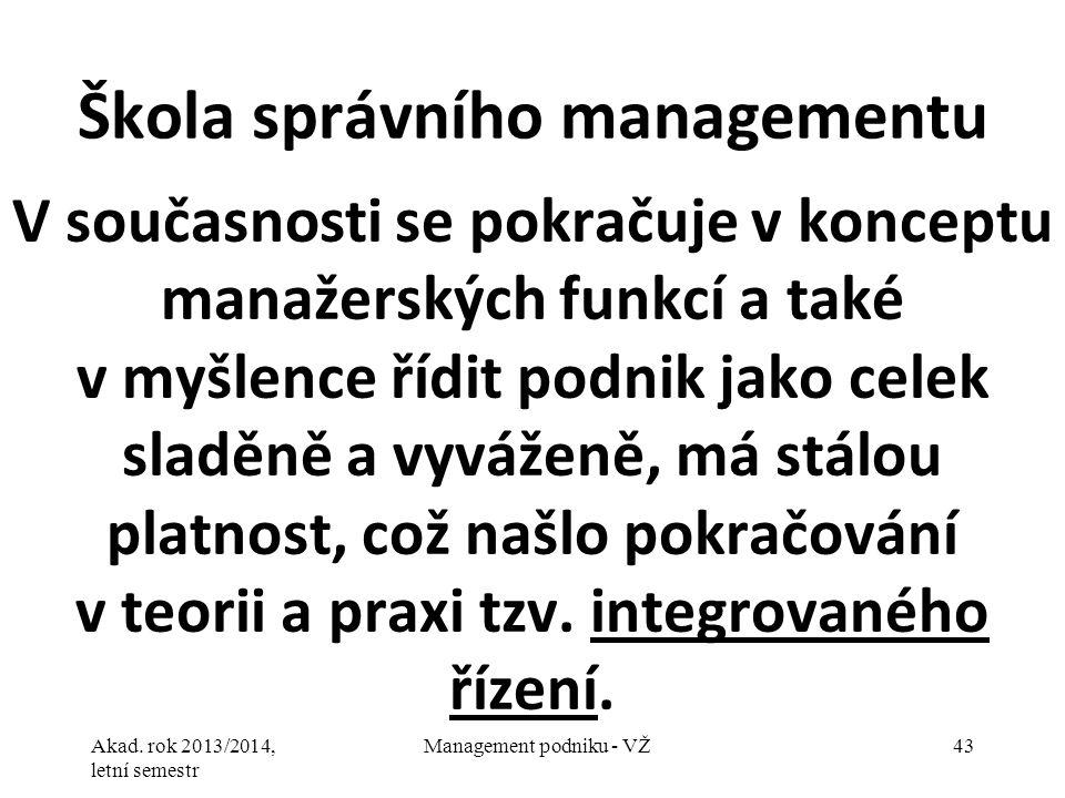 Akad. rok 2013/2014, letní semestr Management podniku - VŽ43 Škola správního managementu V současnosti se pokračuje v konceptu manažerských funkcí a t