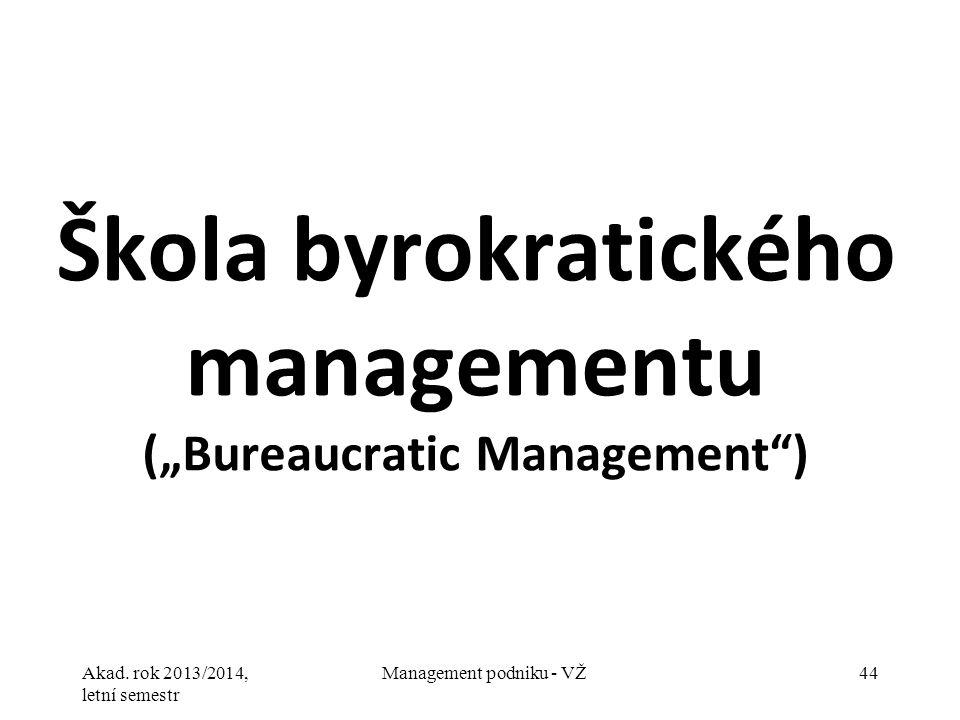 """Akad. rok 2013/2014, letní semestr Management podniku - VŽ44 Škola byrokratického managementu (""""Bureaucratic Management"""")"""