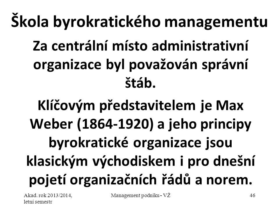 Akad. rok 2013/2014, letní semestr Management podniku - VŽ46 Škola byrokratického managementu Za centrální místo administrativní organizace byl považo