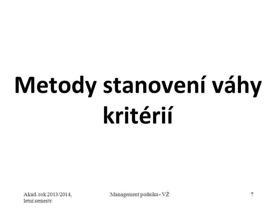 Akad. rok 2013/2014, letní semestr Management podniku - VŽ7 Metody stanovení váhy kritérií
