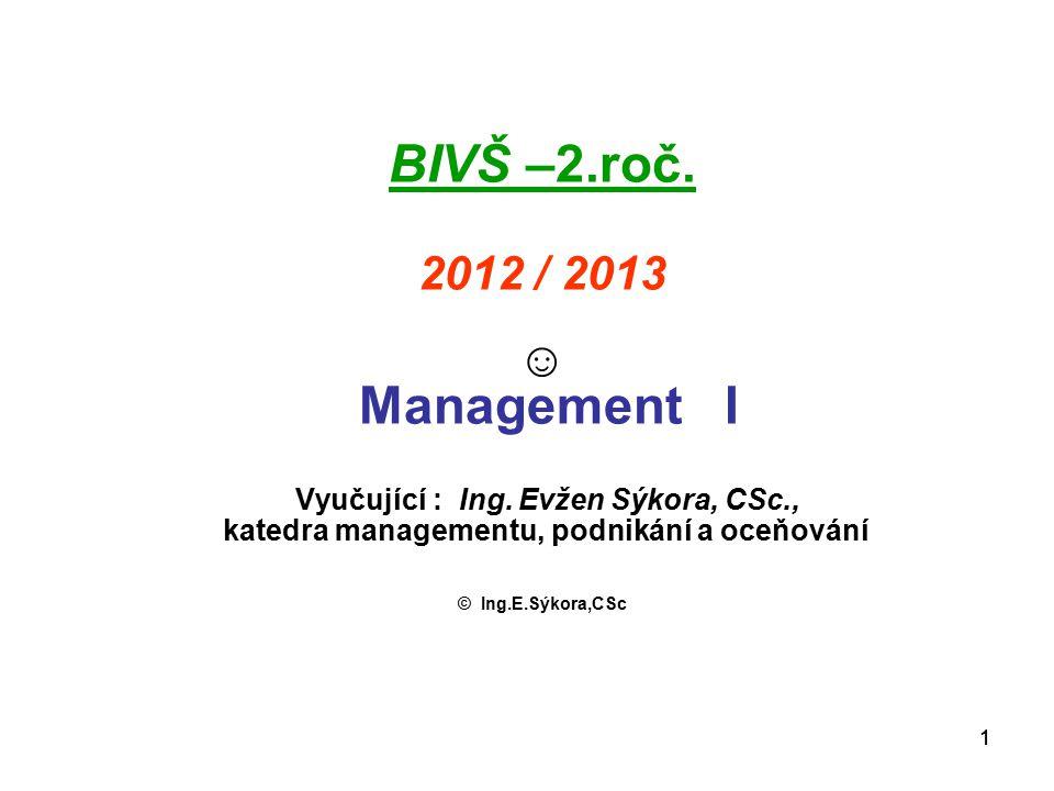 11 BIVŠ –2.roč.2012 / 2013 ☺ Management I Vyučující : Ing.