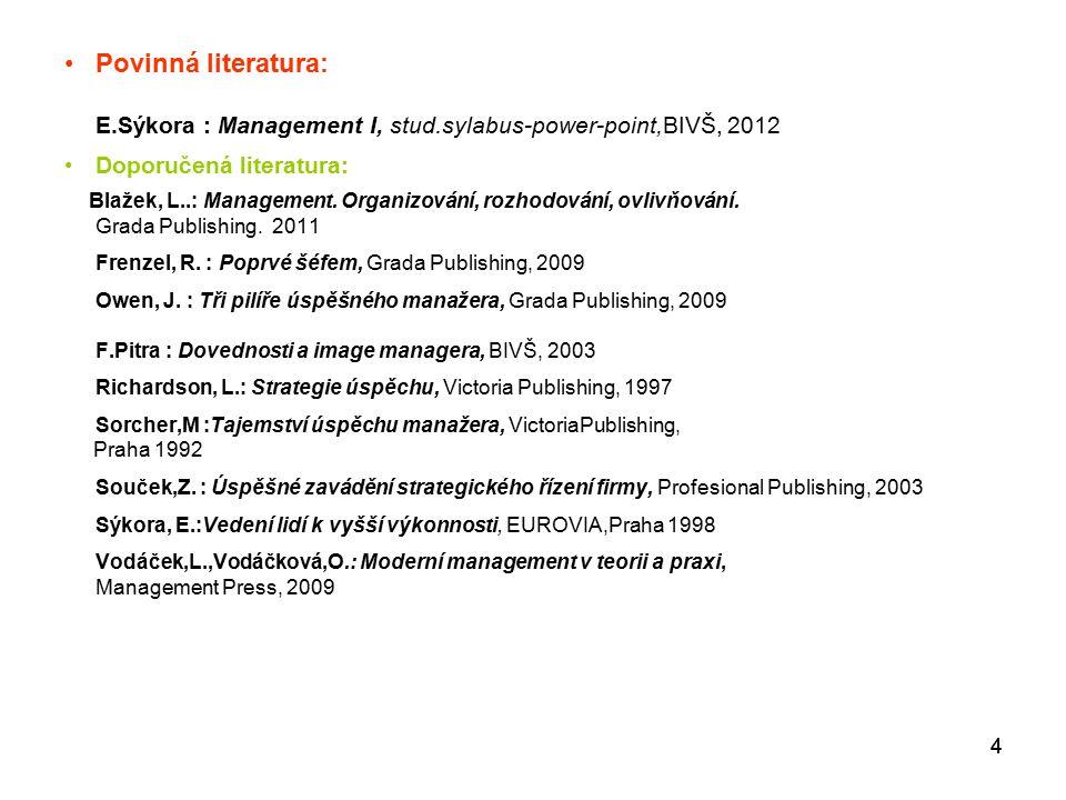 44 Povinná literatura: E.Sýkora : Management I, stud.sylabus-power-point,BIVŠ, 2012 Doporučená literatura: Blažek, L..: Management.
