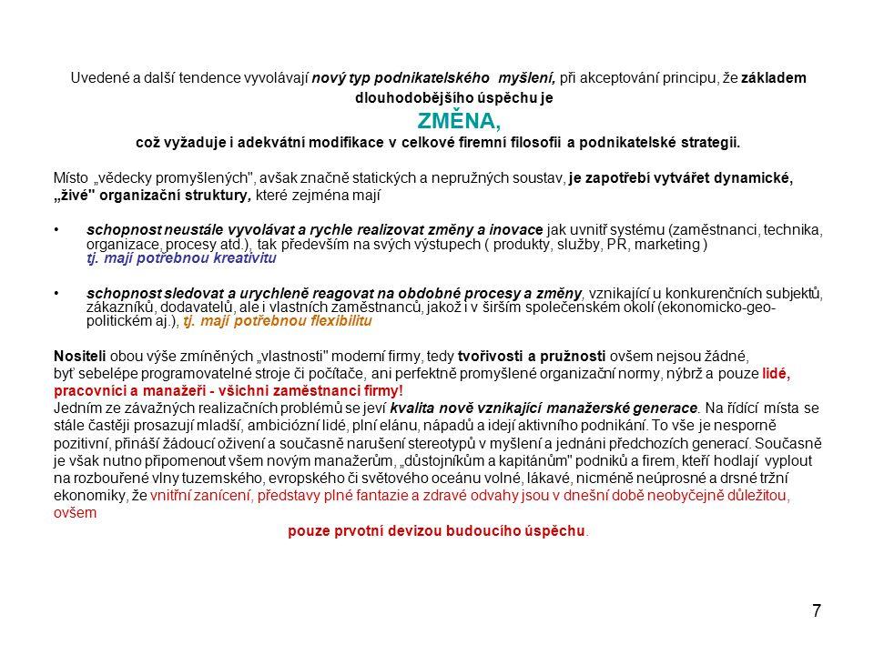 28 Mikroprostředí  Dodavatelé- stabilita a pružnost (A  B)  Odběratelé – pohotovost, kvalita, spolehlivost  Konkurenti – invence, now-how,  Zákazníci - inspirace, feed - back